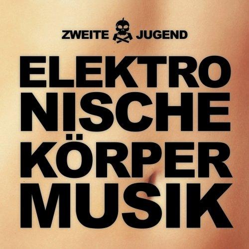 Zweite Jugend - Elektronische Körpermusik...
