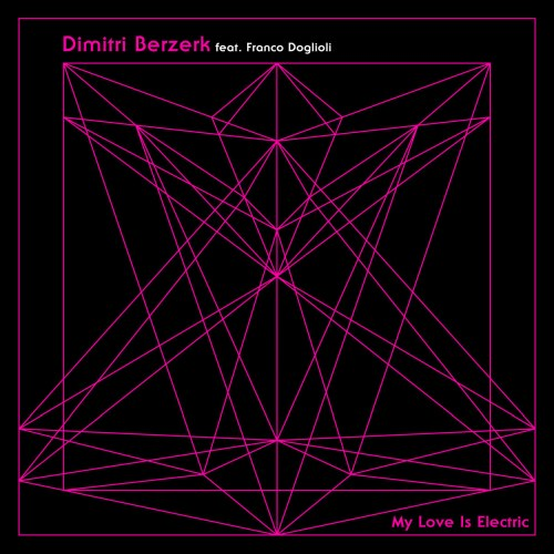 Dimitri Berzerk feat. Franco Doglioli - My Love Is Electric
