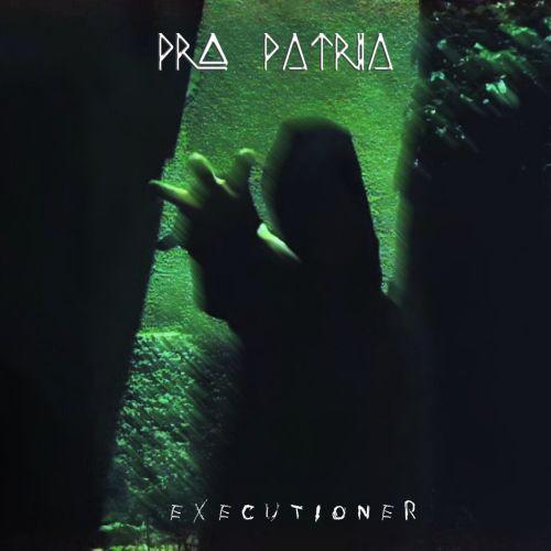 Pro Patria ist mit Executioner...