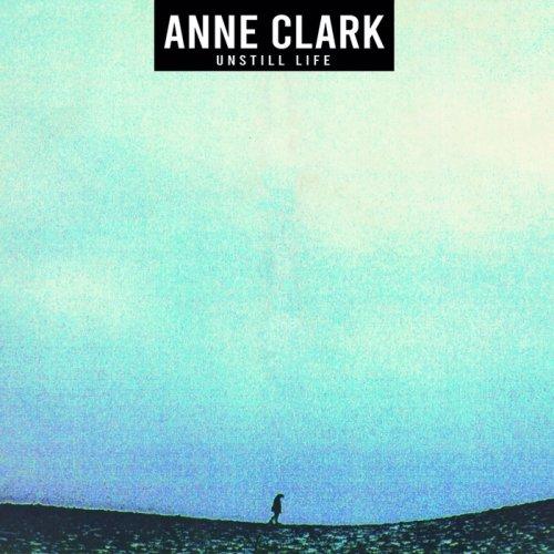 Anne Clark - Unstill Life...