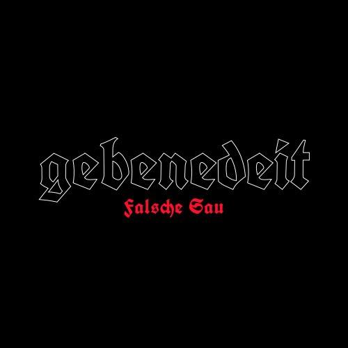 Gebenedeit - Neue Single Falsche...