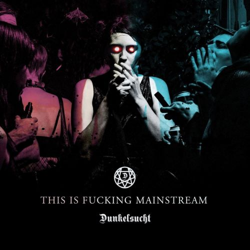 Dunkelsucht – This Is Fucking Mainstream