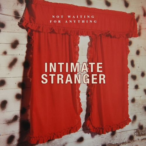 Intimate Stranger – Not Waiting for Anything
