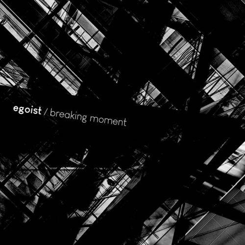 Egoist – Breaking Moment