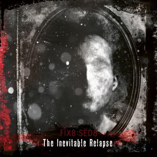 Fïx8Sëd8 - The Inevitable Relapse...
