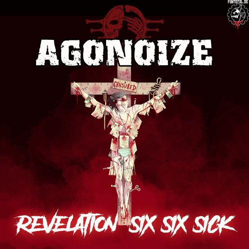 Agonoize - Revelation Six Six Sick