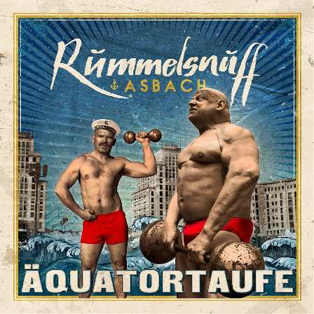 Rummelsnuff & Asbach - Äquatortaufe